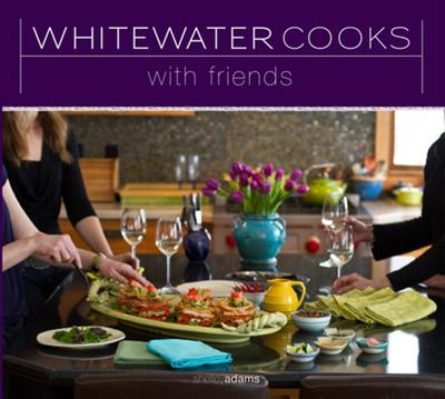 Whitewater Cooks: with Friends  #3 of series