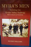 Myra's Men Building the Kettle Valley Railway-Myra Canyon to Pentiction